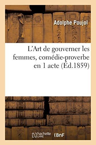L'Art de Gouverner Les Femmes, Comedie-Proverbe En: Poujol-A