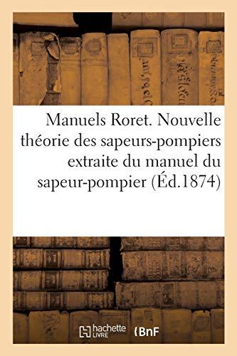 Manuels Roret. Nouvelle Theorie Des Sapeurs-Pompiers Extraite: Sans Auteur