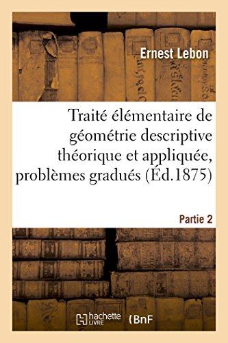 Traité élémentaire de géométrie descriptive théorique et: Ernest Lebon
