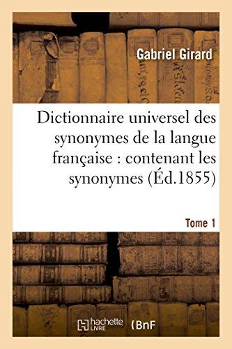 9782014445800: Dictionnaire universel des synonymes de la langue française : contenant les synonymes . Tome 1: de Girard et ceux de Beauzée, Roubeaud, d'Alembert, Diderot, etc.