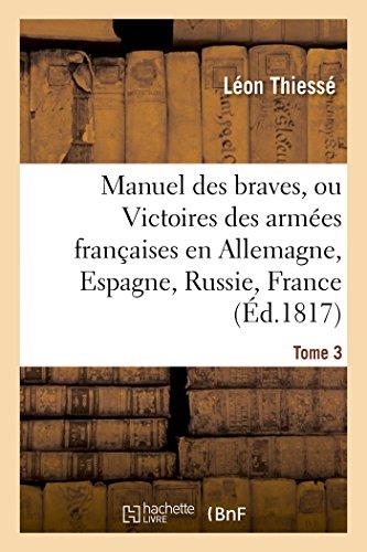 9782014449037: Manuel des braves, ou Victoires des armées françaises en Allemagne, en Espagne, Tome 3: en Russie, en France. 1817. Planche, carte en coul.