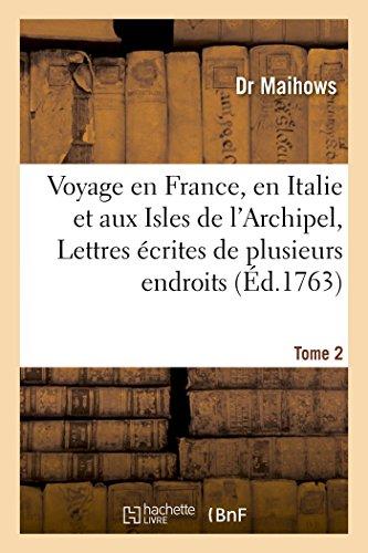 Voyage en France, en Italie et aux Isles de l'Archipel, ou Lettres écrites de plusieurs Tome 2: endroits de l'Europe et du Levant en 1750, etc. - Maihows