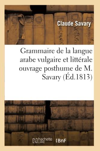 9782014456936: Grammaire de la Langue Arabe Vulgaire et Litterale Ouvrage Posthume: augmenté de quelques contes arabes par l'éditeur