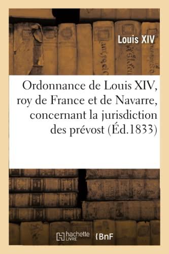 Ordonnance de Louis XIV, Roy de France Et de Navarre, Concernant La Jurisdiction Des Pr�vost (...