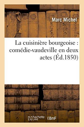 La Cuisiniere Bourgeoise: Comedie-Vaudeville En Deux Actes: Marc Michel