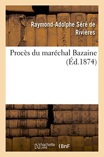 Procès Du Maréchal Bazaine: Sere de Rivieres-R-A
