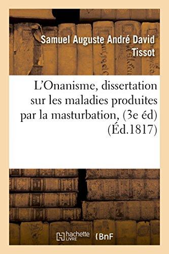 L Onanisme, Dissertation Sur Les Maladies Produites: Tissot-S