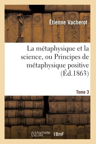 9782014482508: La métaphysique et la science, ou Principes de métaphysique positive. Tome 3