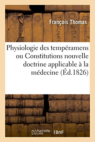 Physiologie Des Temperamens Ou Constitutions Nouvelle Doctrine: Thomas-F