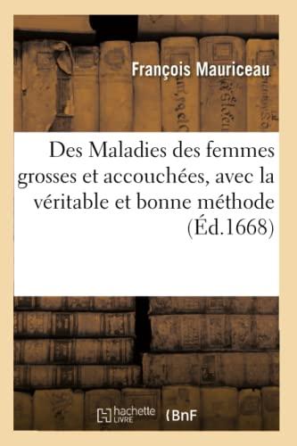 Des Maladies Des Femmes Grosses Et Accouchees, Avec La Veritable Et Bonne Methode de Les (Paperback...