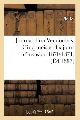 Journal d'Un Vendomois. Cinq Mois Et Dix Jours d'Invasion 1870-1871 (Paperback): Neilz