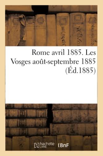 Rome Avril 1885. Les Vosges Aout-Septembre 1885 (Paperback): Jacob -G