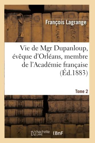 Vie de Mgr Dupanloup, v que d'Orl ans, Membre de l'Acad mie Fran aise. Tome 2 (Paperback): ...