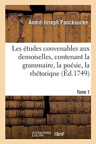 Les Etudes Convenables Aux Demoiselles, Contenant La: Panckoucke-A-J