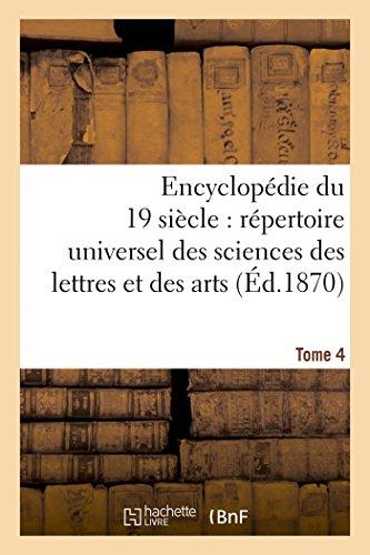 Encyclop die Du Dix-Neuvi me Si cle: R pertoire Universel Des Sciences Des Lettres Tome 4 (...