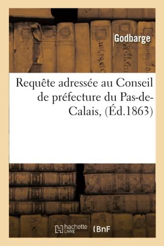 9782014514681: Requête adressée au Conseil de préfecture du Pas-de-Calais, pour MM. Godbarge: et J. S. Peccadeau, entrepreneurs de travaux publics, contre l'administration des Ponts et Chaussées
