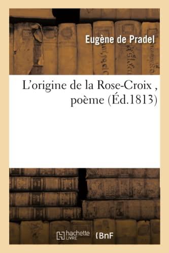L Origine de La Rose-Croix, Poeme (Paperback): Eugene De Pradel