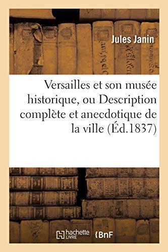 Versailles Et Son Musee Historique, Ou Description: Jules Janin