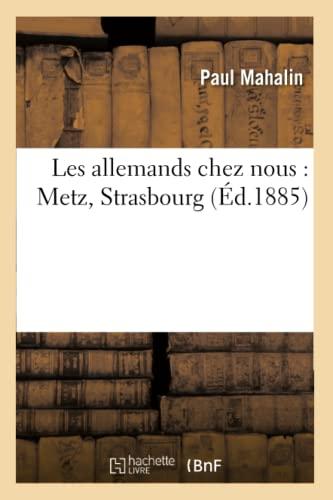 Les Allemands Chez Nous: Metz, Strasbourg (Paperback): Mahalin-P