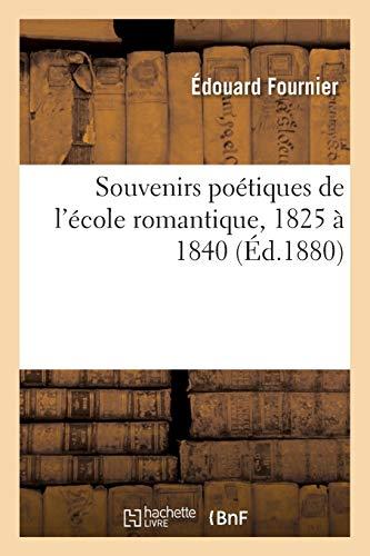 Souvenirs Po�tiques de l'�cole Romantique, 1825 � 1840 (Paperback): Edouard Fournier