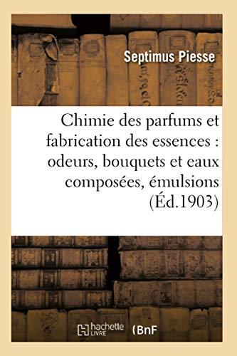 9782016136423: Chimie des parfums et fabrication des essences: odeurs, bouquets et eaux composées, émulsions (Savoirs et Traditions)