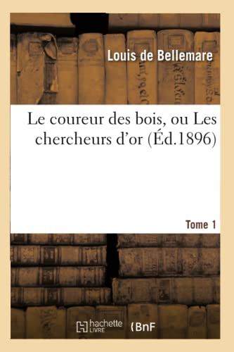 Le Coureur Des Bois, Ou Les Chercheurs: Bellemare, Louis De