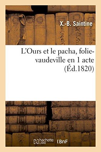 L'Ours Et Le Pacha, Folie-Vaudeville En 1: Saintine, X. -B