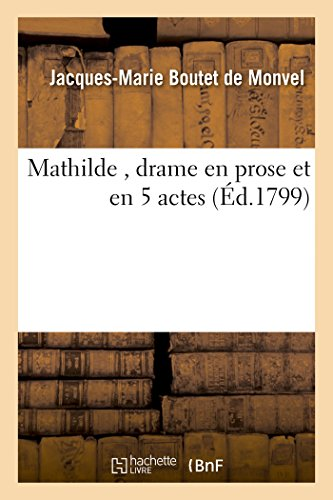 Mathilde, Drame En Prose Et En 5: Boutet de Monvel-J-M