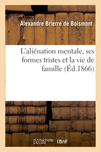 L'alination mentale, ses formes tristes et la: Brierre de Boismont-A