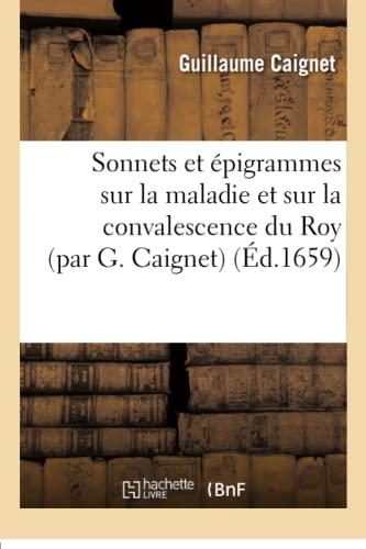 9782016167908: Sonnets Et Epigrammes Sur La Maladie Et Sur La Convalescence Du Roy (French Edition)
