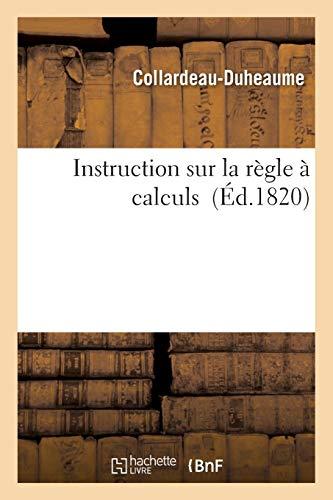 Instruction Sur La Regle a Calculs: Collardeau-Duheaume