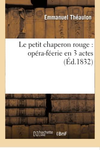 Le petit chaperon rouge: opera-feerie en 3: Theaulon-E