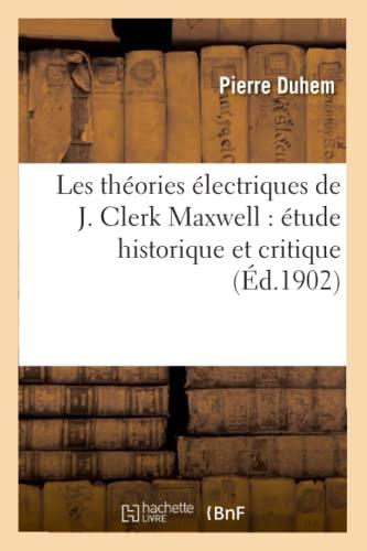 9782016204856: Les Theories Electriques de J. Clerk Maxwell: Etude Historique Et Critique (Sciences) (French Edition)