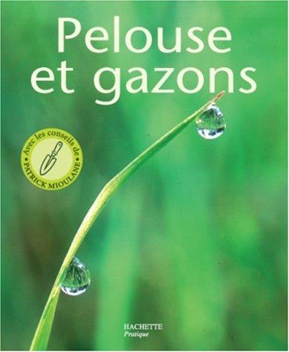 9782016205983: PELOUSES ET GAZONS. Les conseils d'un spécialiste pour choisir, installer et entretenir votre tapis vert (Petits pratiques jardinage)