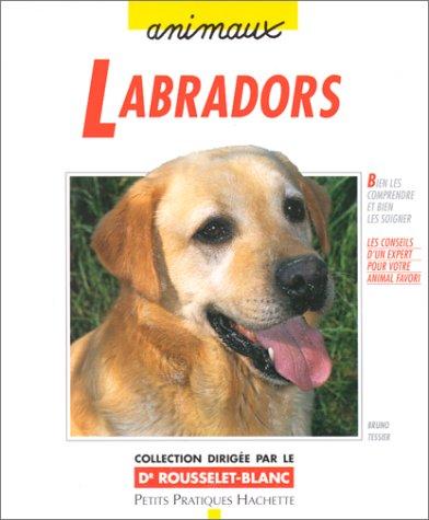 9782016207024: Labradors : Bien les comprendre et bien les soigner, les conseils d'un expert pour votre animal favori