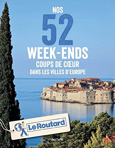 9782016266670: Nos 52 week-ends coups de coeur dans les plus belles villes d'Europe (Guide du Routard)