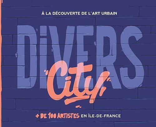 9782017106937: Divers City: à la découverte de l'art urbain. + de 100 artistes en Île-de-France