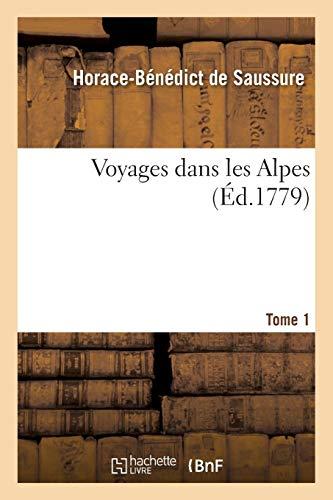 Voyages dans les Alpes. Tome 1: Horace-Bénédict de Saussure
