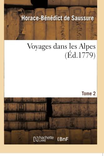 Voyages dans les Alpes. Tome 2: De Saussure, Horace-Bénédict