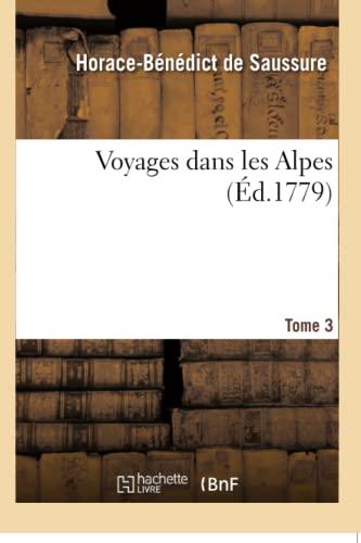 Voyages dans les Alpes. Tome 3: Horace-Bénédict de Saussure