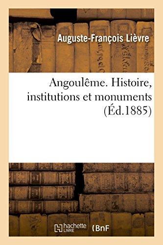 Angoul?me. Histoire, Institutions Et Monuments: Lievre-A-F