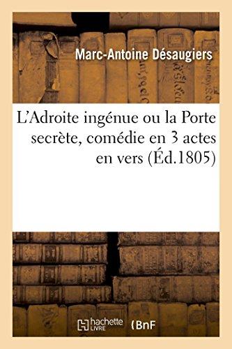 Landapos;Adroite Ingénue Ou La Porte Secrète, Comédie: Desaugiers-M-A