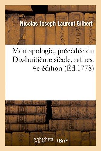 Mon apologie, précédée du Dix-huitième siècle, satires.: Nicolas-Joseph-Laurent Gilbert