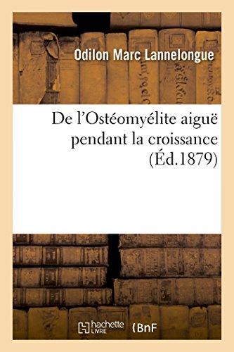 de l'Osteomyelite Aigue Pendant La Croissance (Paperback): Odilon Marc Lannelongue