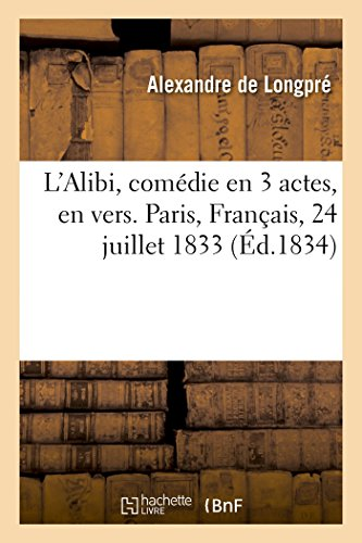 L'Alibi, comedie en 3 actes, en vers. Paris, Francais, 24 juillet 1833 - DE LONGPRE-A