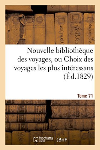 Nouvelle Bibliotheque Des Voyages, Ou Choix Des Voyages Les Plus Interessans Tome 71 (Paperback): ...
