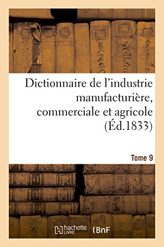 Dictionnaire de l'Industrie Manufacturi re, Commerciale Et Agricole. Tome 9 (Paperback): ...