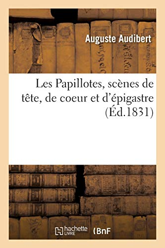 Les Papillotes, Scenes de Tete, de Coeur Et D Epigastre (Paperback): Audibert-A