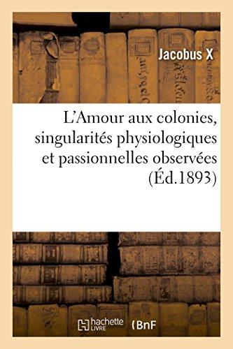 L'Amour Aux Colonies, Singularites Physiologiques Et Passionnelles: X-J