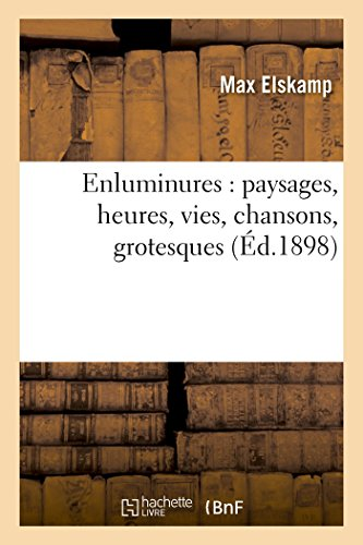 Enluminures : paysages, heures, vies, chansons, grotesques: Max Elskamp